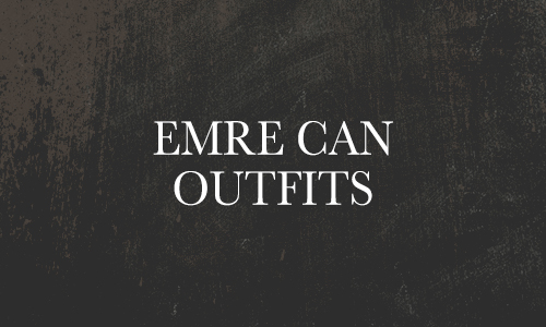 Emre Can Outfits